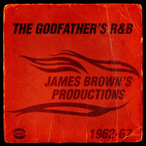 The Godfather's R&B: James Brown's Productions 1962-