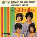 The Shirelles 'Don't Say Goodnight And Mean Goodbye / I Didn't Mean To Hurt You' courtesy of Mick Patrick