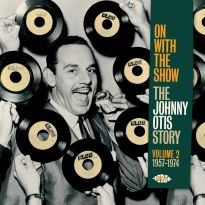 On With The Show - The Johnny Otis Story Vol 2 1957-1974