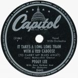 Peggy Lee with Dave Barbour And His Orchestra 'It Takes A Long Long Train With A Red Caboose (To Carry My Blues Away)'