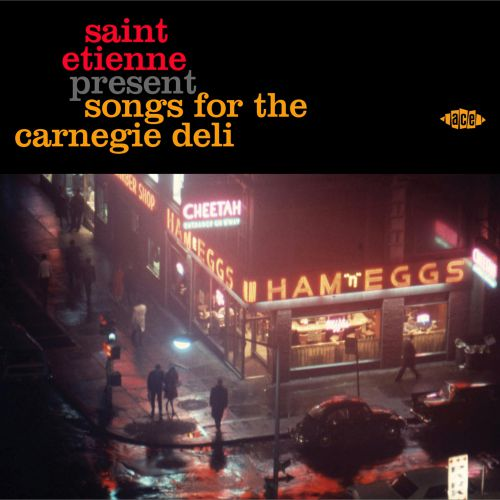 Saint Etienne Present Songs For The Carnegie Deli