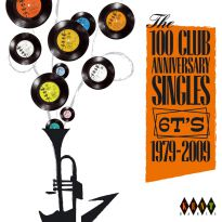 The 100 Club Anniversary Singles. 6T's 1979-2009