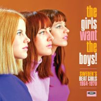 The Girls Want The Boys! Sweden's Beat Girls 1964-1970