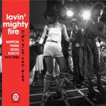 Lovin' Mighty Fire - Nippon Funk * Soul * Disco 1973-1983
